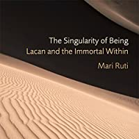 The Singularity of Being: Lacan and the Immortal Within (       UNABRIDGED) by Mari Ruti Narrated by Suzanne Toren