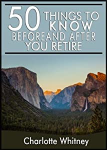 50 Things to Know Before and After You Retire: Planning a Happy Future by Planning Ahead by 50 Things to Know