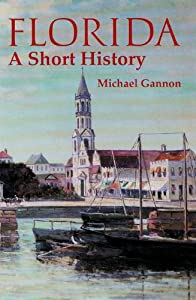 Florida: A Short History (Columbus Quincentenary) by Michael Gannon