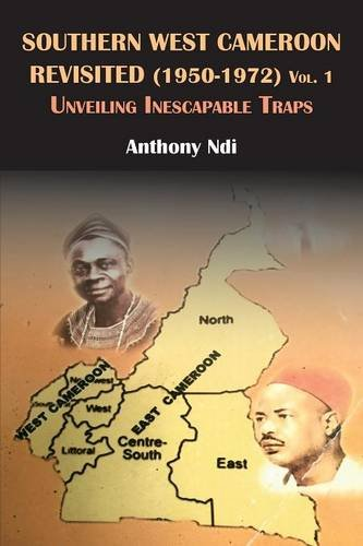 Southern West Cameroon Revisited 1950-1972: Unveiling Inescapable Traps