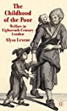 img - for The Childhood of the Poor: Welfare in Eighteenth-Century London book / textbook / text book