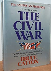 American Heritage Picture History of the Civil War by Bruce Catton