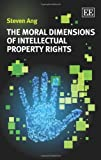 The Moral Dimensions of Intellectual Property Rights