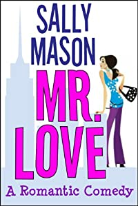 (FREE on 3/14) Mr. Love: A Romantic Comedy by Sally Mason - http://eBooksHabit.com