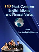 117 Most Common English Idioms and Phrasal Verbs (Inspired By English) (English Edition)