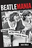 img - for Beatlemania: Technology, Business, and Teen Culture in Cold War America (Johns Hopkins Introductory Studies in the History of Technology) by Andr  Millard (2012-04-13) book / textbook / text book