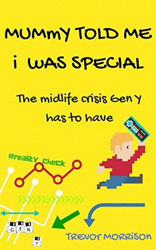 mummy-told-me-i-was-special-the-midlife-crisis-gen-y-has-to-have-english-edition