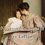Marmee and Louisa: The Untold Story of Louisa May Alcott and Her Mother | [Eve LaPlante]