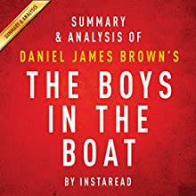 Summary & Analysis of Daniel James Brown's The Boys in the Boat: Nine Americans and Their Epic Quest for Gold at the 1936 Berlin Olympics Audiobook by  Instaread Narrated by Jason P. Hilton