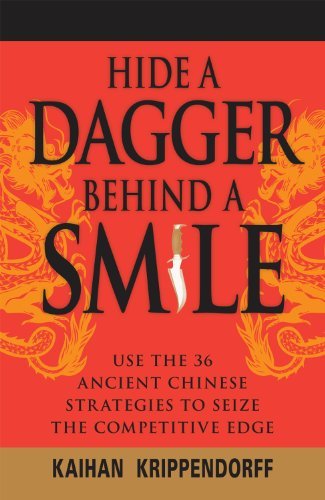 Kaihan Krippendorf - Hide a Dagger Behind a Smile: Use the 36 Ancient Chinese Strategies to Seize the Competitive Edge