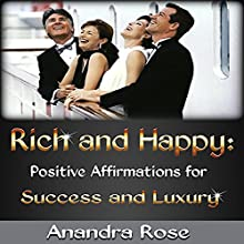 Rich and Happy: Positive Affirmations for Success and Luxury (       UNABRIDGED) by Anandra Rose Narrated by Michael Griffith