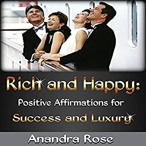 Rich and Happy: Positive Affirmations for Success and Luxury Audiobook