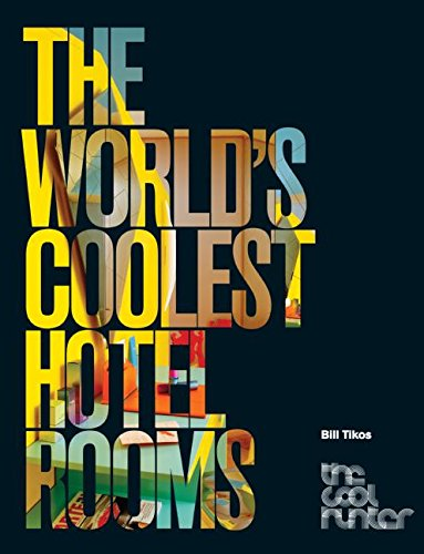 The World's Coolest Hotel Rooms: Cool Hunter Series (The Cool Hunter)