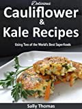 Delicious Cauliflower & Kale Recipes Using Two of the World's Best Superfoods
