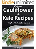 Delicious Cauliflower & Kale Recipes Using Two of the World's Best Superfoods (English Edition)