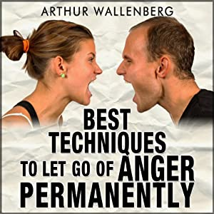 Best Techniques to Let Go of Anger Permanently Audiobook