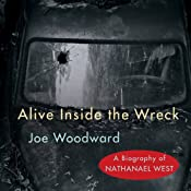 Alive Inside the Wreck: A Biography of Nathanael West | [Joe Woodward]