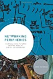Networking Peripheries: Technological Futures and the Myth of Digital Universalism