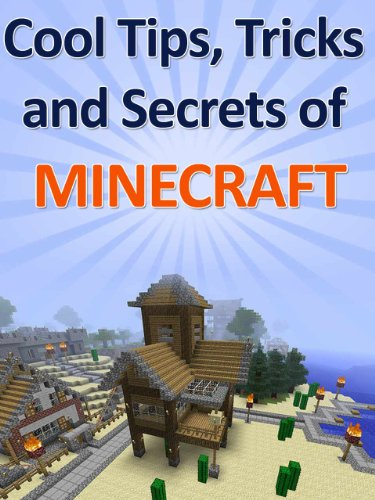 Cool Tricks, Tips and Secrets of Minecraft