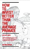 img - for How to Invest Better Than the Average Primate: Avoid Legalised Theft and Line Your Own Pockets Rather Than Those of a Mercenary Sales Industry book / textbook / text book