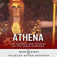 Athena: The Origins and History of the Greek Goddess (       UNABRIDGED) by Charles River Editors, Jesse Harasta Narrated by Edoardo Camponeschi