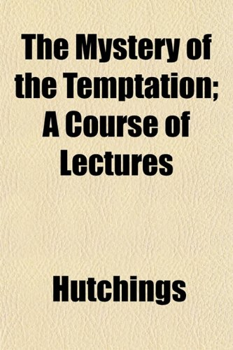 The Mystery of the Temptation; A Course of Lectures