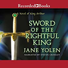 Sword of the Rightful King (       UNABRIDGED) by Jane Yolen Narrated by Steven Crossley