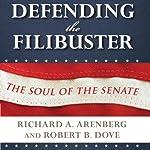 Defending the Filibuster: The Soul of the Senate   Richard A. Arenberg,Robert B. Dove