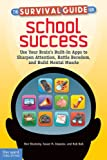 The Survival Guide for School Success: Use Your Brains Built-In Apps to Sharpen Attention, Battle Boredom, and Build Mental Muscle (The Free Spirit Survival Guides for Kids)