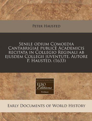 Senile odium Comoedia Cantabrigiae publicè Academicis recitata in Collegio Reginali ab ejusdem Collegii juventute. Autore P. Hausted. (1633)