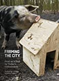 Farming the City Food as a Tool for Today's Urbanization