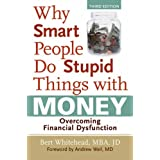 Why Smart People Do Stupid Things with Money: Overcoming Financial Dysfunction ~ Bert Whitehead