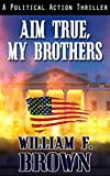 Aim True, My Brothers: A Political Suspense Thriller: and Middle East Action Adventure (an Eddie Rankin FBI Counter-Terror Novel, Book 1)