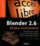 echange, troc Matthieu Dupont de Dinechin - Blender 2.6 : 3D pour l'architecture : Conception, rendu et animation de décors et scènes architecturales