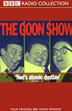 The Goon Show, Volume 19: Ned's Atomic Dustbin Radio/TV Program by The Goons Narrated by The Goons