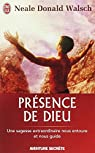 Pr�sence de Dieu : Une sagesse extraordinaire nous entoure et nous guide par Walsch
