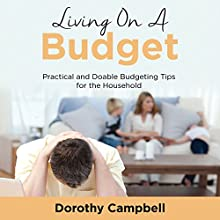 Living on a Budget: Practical and Doable Budgeting Tips for the Household (       UNABRIDGED) by Dorothy Campbell Narrated by Annette Martin