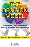 The Decision Model: A Business Logic Framework Linking Business and Technology (IT Management)
