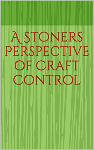 A Stoners Perspective of Craft Control