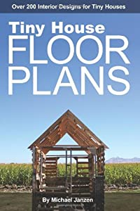 Tiny House Floor Plans: Over 200 Interior Designs for Tiny Houses: 1 by CreateSpace Independent Publishing Platform