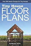 Tiny House Floor Plans: Over 200 Interior Designs for Tiny Houses (Volume 1)