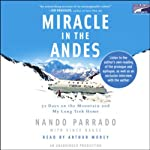 Miracle in the Andes: 72 Days on the Mountain and My Long Trek Home | Nando Parrado,Vince Rause