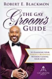The Gay Groom's Guide To Planning Your Perfect Wedding: (Without Losing Your Mind)  Second Edition