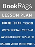 Too Big to Fail: The Inside Story of How Wall Street and Washington Fought to Save the Financial System--and Themselves Lesson Plans