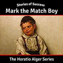 Mark the Match Boy (       UNABRIDGED) by Horatio Alger Narrated by Ben Gillman
