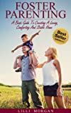 Foster Parenting: A Basic Guide To Creating A Loving, Comforting And Stable Home (Foster Care)