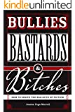 Bullies, Bastards And Bitches: How To Write The Bad Guys Of Fiction