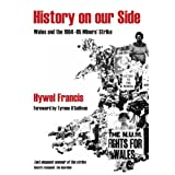 History on Our Side: Wales and the 1984/5 Miners' Strikeby Hywel Francis