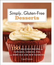 Simply . . . Gluten-free Desserts: 150 Delicious Recipes for Cupcakes, Cookies, Pies, and More Old and New Favorites