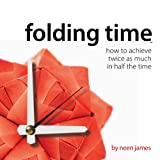 Folding Time: How to Achieve Twice As Much In Half The Time